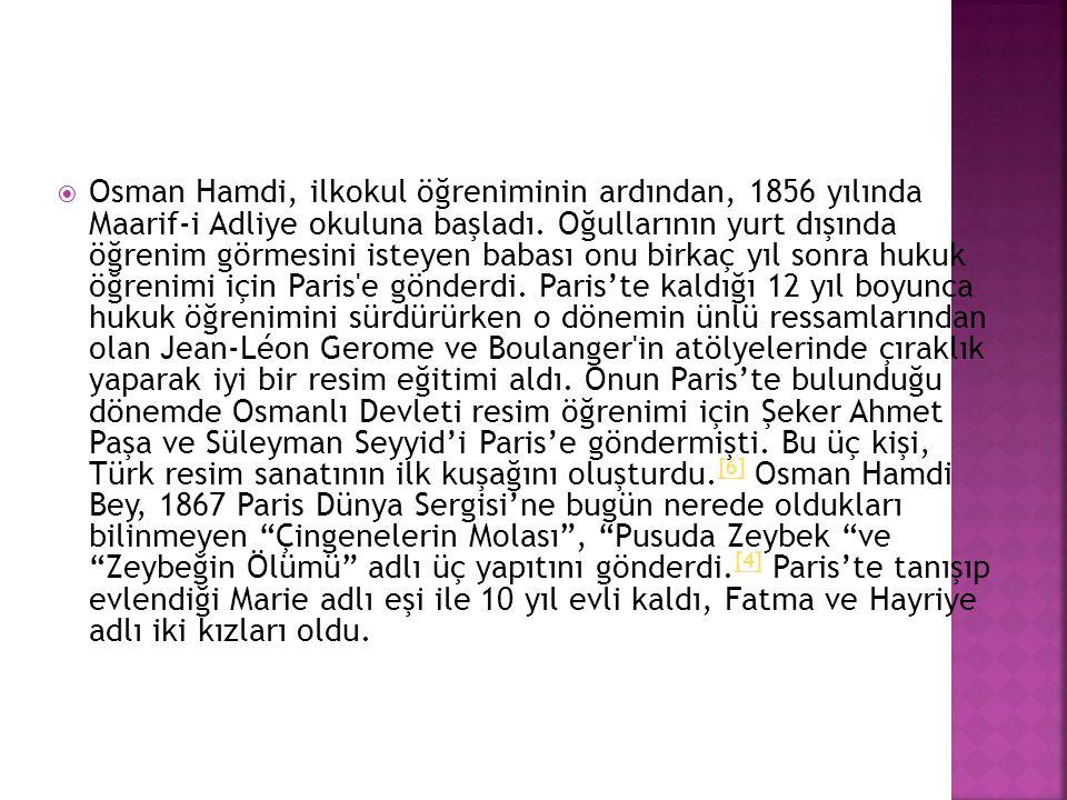  Osman Hamdi, ilkokul öğreniminin ardından, 1856 yılında Maarif-i Adliye okuluna başladı. Oğullarının yurt dışında öğrenim görmesini isteyen babası o