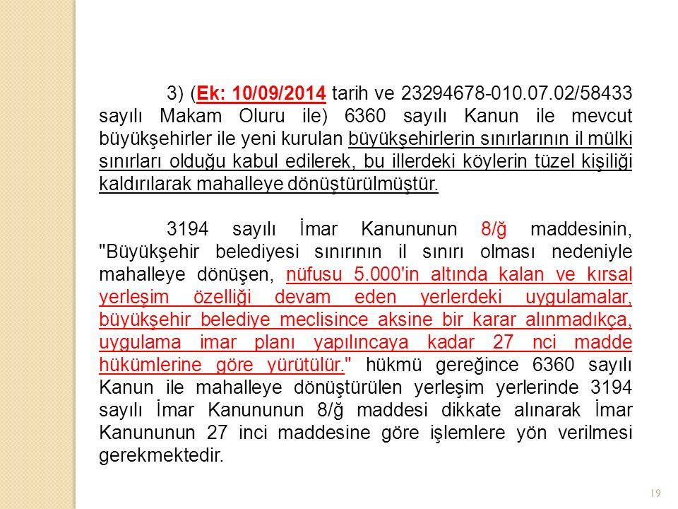 19 3) (Ek: 10/09/2014 tarih ve 23294678-010.07.02/58433 sayılı Makam Oluru ile) 6360 sayılı Kanun ile mevcut büyükşehirler ile yeni kurulan büyükşehirlerin sınırlarının il mülki sınırları olduğu kabul edilerek, bu illerdeki köylerin tüzel kişiliği kaldırılarak mahalleye dönüştürülmüştür.