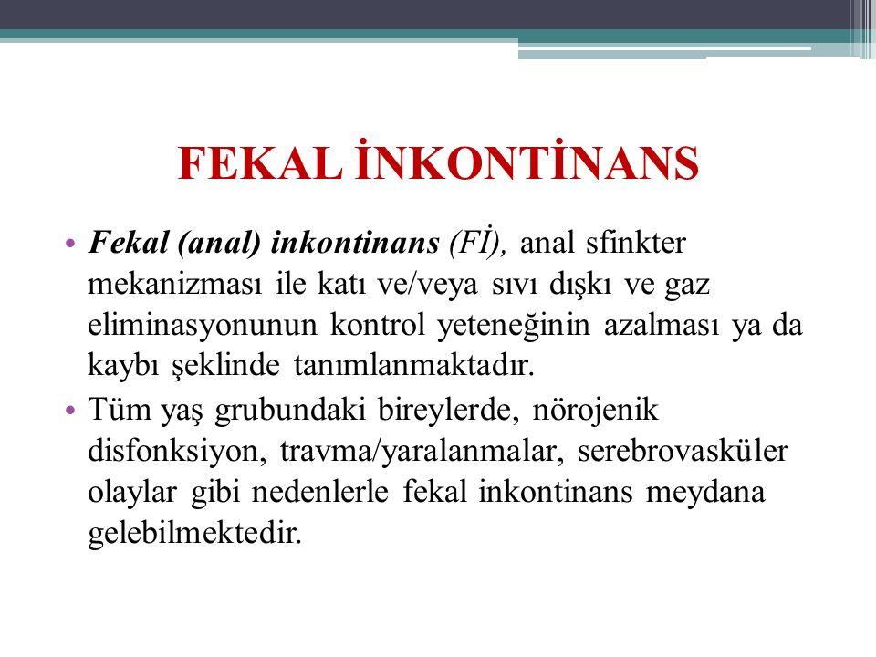 FEKAL İNKONTİNANS Fekal (anal) inkontinans (Fİ), anal sfinkter mekanizması ile katı ve/veya sıvı dışkı ve gaz eliminasyonunun kontrol yeteneğinin azalması ya da kaybı şeklinde tanımlanmaktadır.