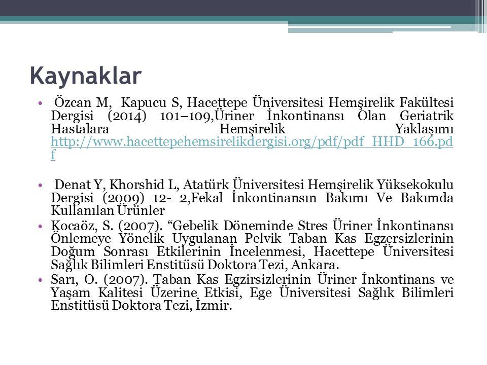 Kaynaklar Özcan M, Kapucu S, Hacettepe Üniversitesi Hemşirelik Fakültesi Dergisi (2014) 101–109,Üriner İnkontinansı Olan Geriatrik Hastalara Hemşirelik Yaklaşımı http://www.hacettepehemsirelikdergisi.org/pdf/pdf_HHD_166.pd f http://www.hacettepehemsirelikdergisi.org/pdf/pdf_HHD_166.pd f Denat Y, Khorshid L, Atatürk Üniversitesi Hemşirelik Yüksekokulu Dergisi (2009) 12- 2,Fekal İnkontinansın Bakımı Ve Bakımda Kullanılan Ürünler Kocaöz, S.