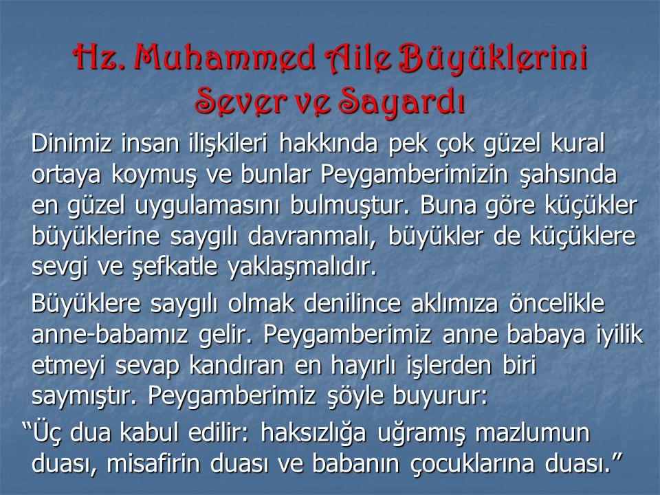 Hz. Muhammed Aile Büyüklerini Sever ve Sayardı Dinimiz insan ilişkileri hakkında pek çok güzel kural ortaya koymuş ve bunlar Peygamberimizin şahsında
