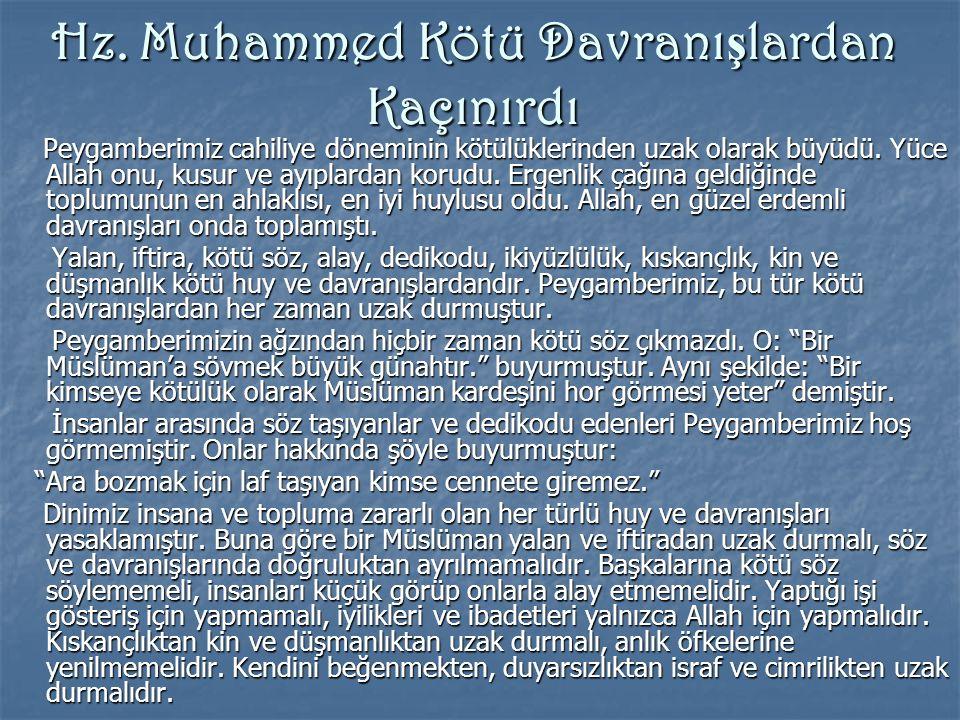 Hz. Muhammed Kötü Davranı ş lardan Kaçınırdı Peygamberimiz cahiliye döneminin kötülüklerinden uzak olarak büyüdü. Yüce Allah onu, kusur ve ayıplardan