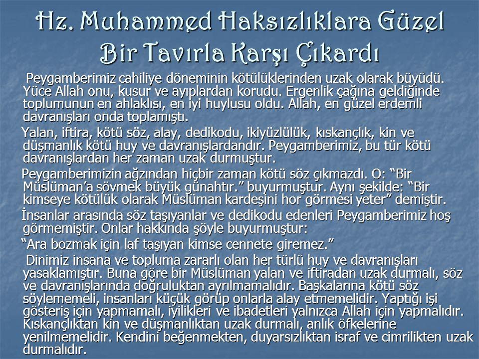 Hz. Muhammed Haksızlıklara Güzel Bir Tavırla Kar ş ı Çıkardı Peygamberimiz cahiliye döneminin kötülüklerinden uzak olarak büyüdü. Yüce Allah onu, kusu