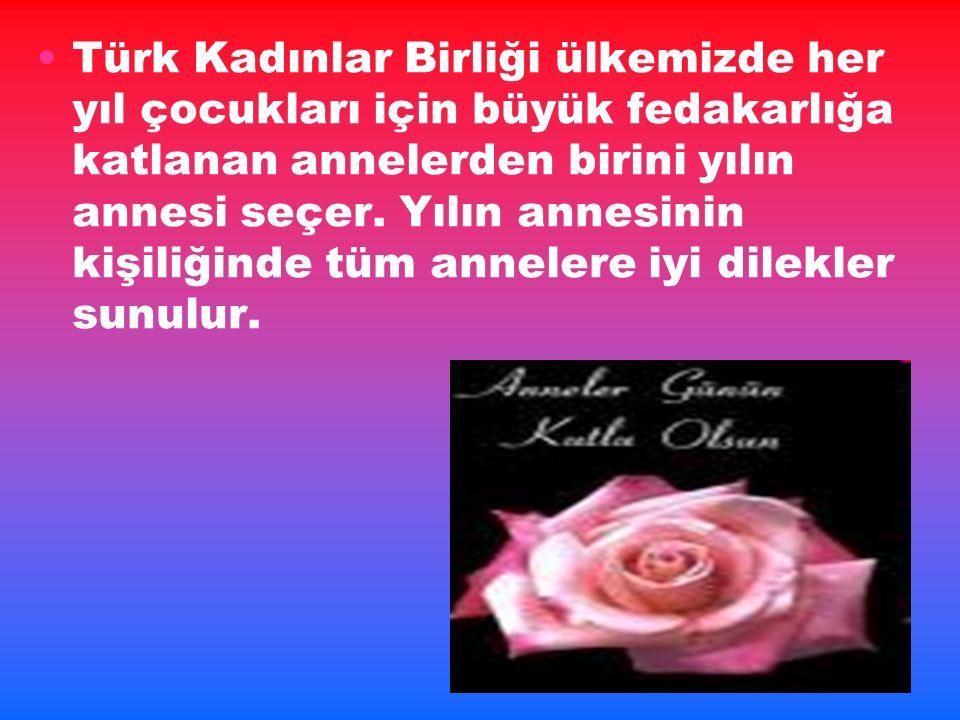 Türk Kadınlar Birliği ülkemizde her yıl çocukları için büyük fedakarlığa katlanan annelerden birini yılın annesi seçer.