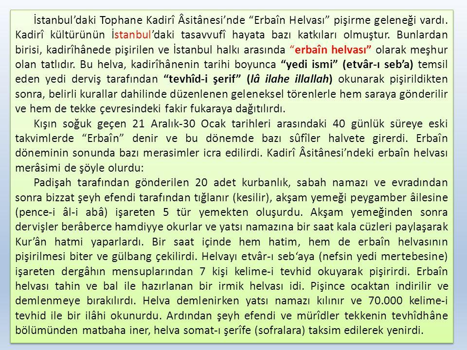 """İstanbul'daki Tophane Kadirî Âsitânesi'nde """"Erbaîn Helvası"""" pişirme geleneği vardı. Kadirî kültürünün İstanbul'daki tasavvufî hayata bazı katkıları ol"""