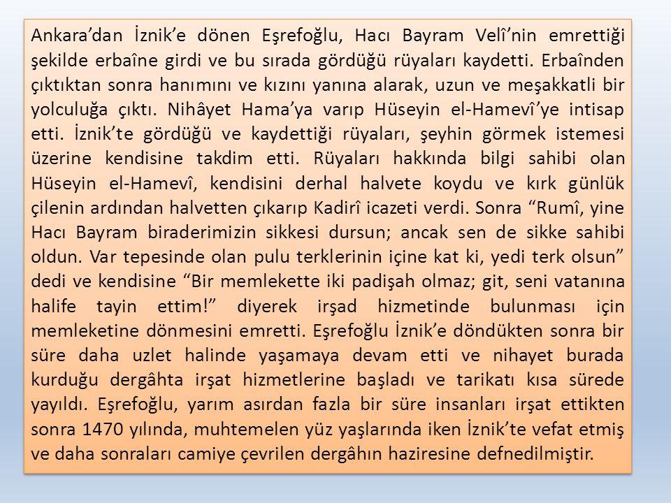Ankara'dan İznik'e dönen Eşrefoğlu, Hacı Bayram Velî'nin emrettiği şekilde erbaîne girdi ve bu sırada gördüğü rüyaları kaydetti. Erbaînden çıktıktan s