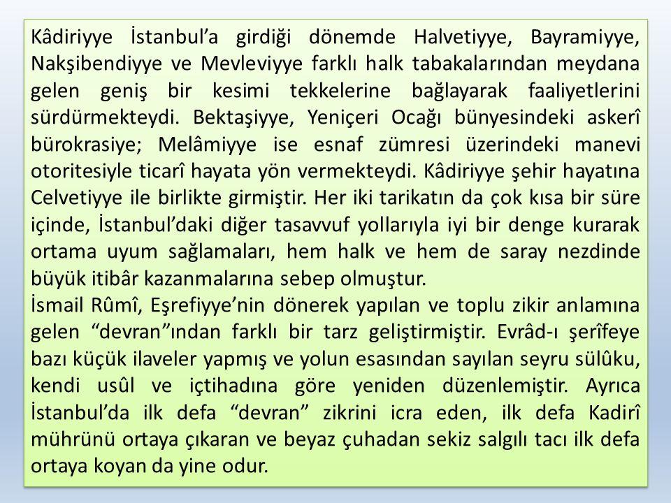 Kâdiriyye İstanbul'a girdiği dönemde Halvetiyye, Bayramiyye, Nakşibendiyye ve Mevleviyye farklı halk tabakalarından meydana gelen geniş bir kesimi tek