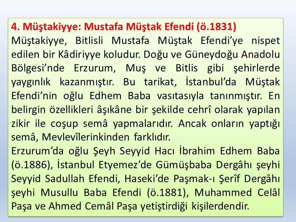 4. Müştakiyye: Mustafa Müştak Efendi (ö.1831) Müştakiyye, Bitlisli Mustafa Müştak Efendi'ye nispet edilen bir Kâdiriyye koludur. Doğu ve Güneydoğu Ana