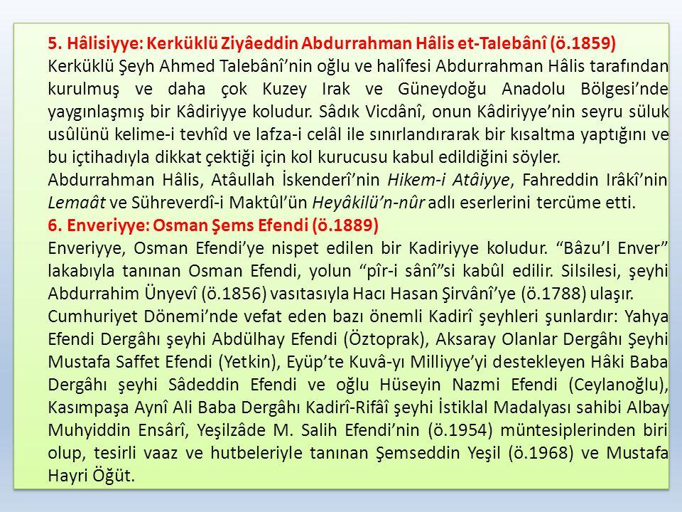 5. Hâlisiyye: Kerküklü Ziyâeddin Abdurrahman Hâlis et-Talebânî (ö.1859) Kerküklü Şeyh Ahmed Talebânî'nin oğlu ve halîfesi Abdurrahman Hâlis tarafından