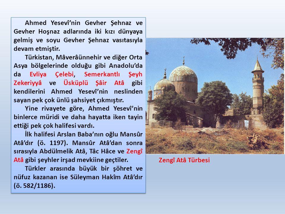 Ahmed Yesevî'nin Gevher Şehnaz ve Gevher Hoşnaz adlarında iki kızı dünyaya gelmiş ve soyu Gevher Şehnaz vasıtasıyla devam etmiştir. Türkistan, Mâverâü
