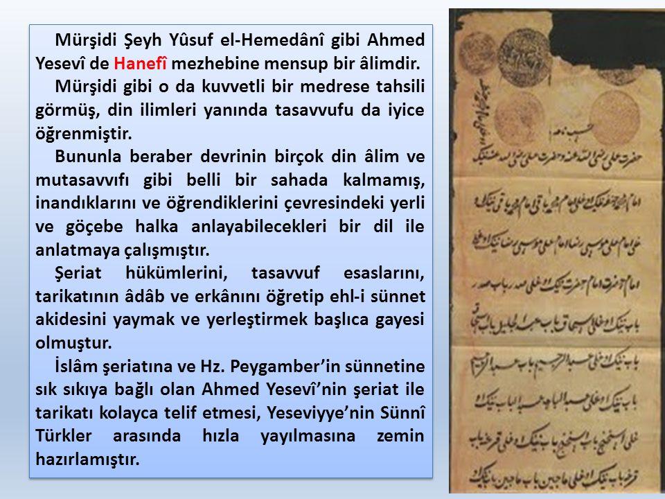 Mürşidi Şeyh Yûsuf el-Hemedânî gibi Ahmed Yesevî de Hanefî mezhebine mensup bir âlimdir. Mürşidi gibi o da kuvvetli bir medrese tahsili görmüş, din il