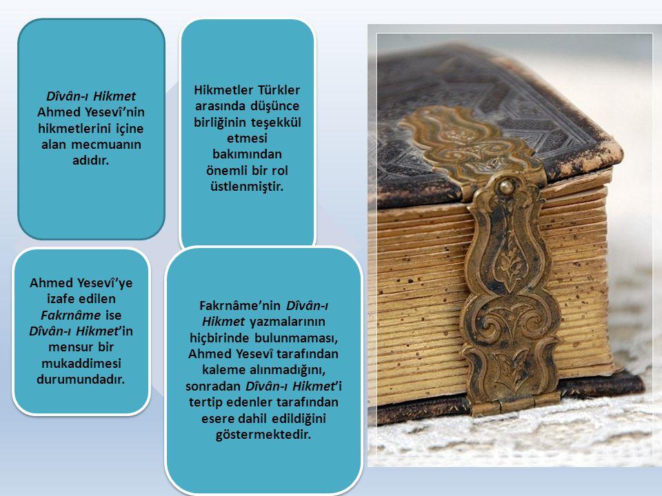 Dîvân-ı Hikmet Ahmed Yesevî'nin hikmetlerini içine alan mecmuanın adıdır. Hikmetler Türkler arasında düşünce birliğinin teşekkül etmesi bakımından öne