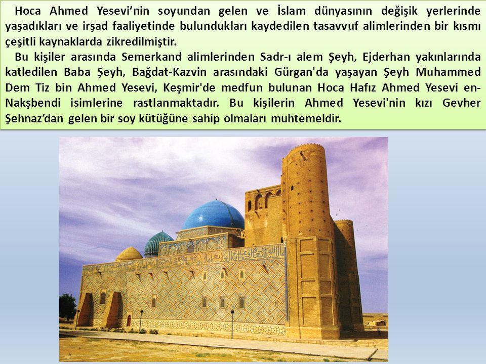 Hoca Ahmed Yesevi'nin soyundan gelen ve İslam dünyasının değişik yerlerinde yaşadıkları ve irşad faaliyetinde bulundukları kaydedilen tasavvuf alimler