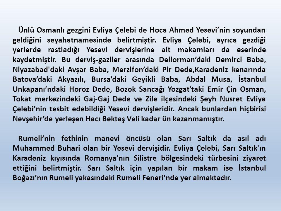 Ünlü Osmanlı gezgini Evliya Çelebi de Hoca Ahmed Yesevi'nin soyundan geldiğini seyahatnamesinde belirtmiştir. Evliya Çelebi, ayrıca gezdiği yerlerde r