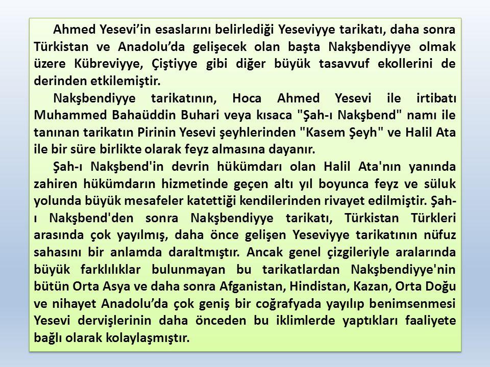 Ahmed Yesevi'in esaslarını belirlediği Yeseviyye tarikatı, daha sonra Türkistan ve Anadolu'da gelişecek olan başta Nakşbendiyye olmak üzere Kübreviyye