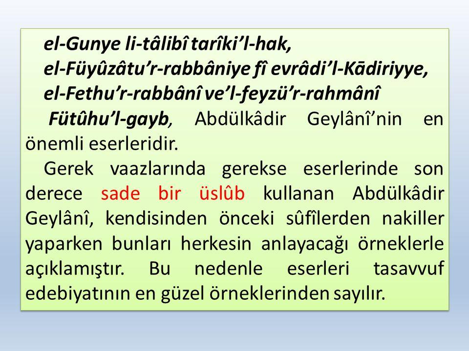 el-Gunye li-tâlibî tarîki'l-hak, el-Füyûzâtu'r-rabbâniye fî evrâdi'l-Kādiriyye, el-Fethu'r-rabbânî ve'l-feyzü'r-rahmânî Fütûhu'l-gayb, Abdülkâdir Geyl