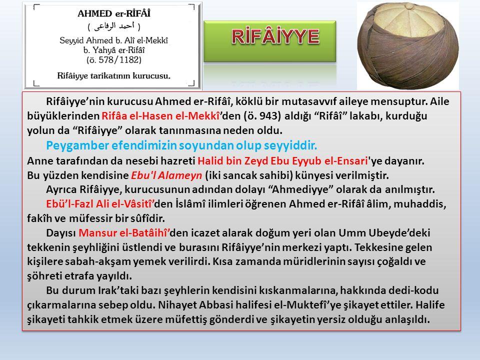 """Rifâiyye'nin kurucusu Ahmed er-Rifâî, köklü bir mutasavvıf aileye mensuptur. Aile büyüklerinden Rifâa el-Hasen el-Mekkî'den (ö. 943) aldığı """"Rifâî"""" la"""