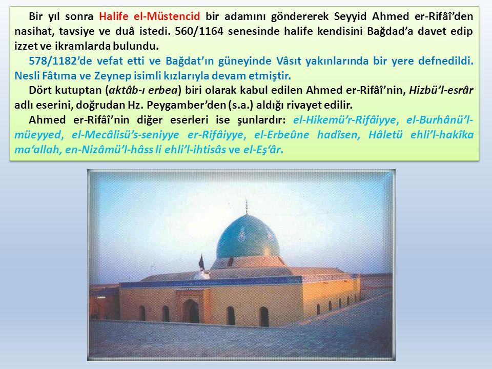 Bir yıl sonra Halife el-Müstencid bir adamını göndererek Seyyid Ahmed er-Rifâî'den nasihat, tavsiye ve duâ istedi. 560/1164 senesinde halife kendisini