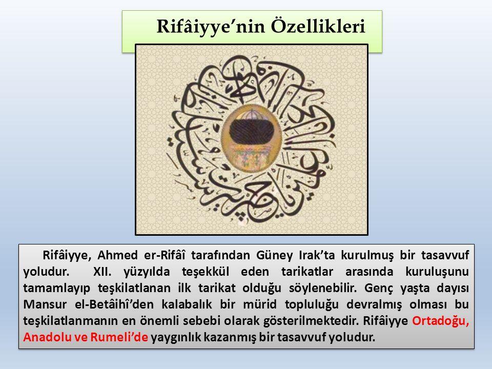 Rifâiyye'nin Özellikleri Rifâiyye, Ahmed er-Rifâî tarafından Güney Irak'ta kurulmuş bir tasavvuf yoludur. XII. yüzyılda teşekkül eden tarikatlar arası