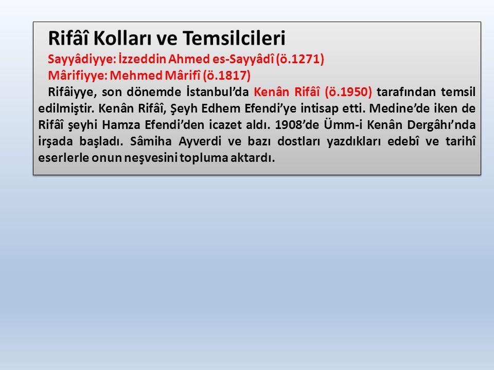 Rifâî Kolları ve Temsilcileri Sayyâdiyye: İzzeddin Ahmed es-Sayyâdî (ö.1271) Mârifiyye: Mehmed Mârifî (ö.1817) Rifâiyye, son dönemde İstanbul'da Kenân