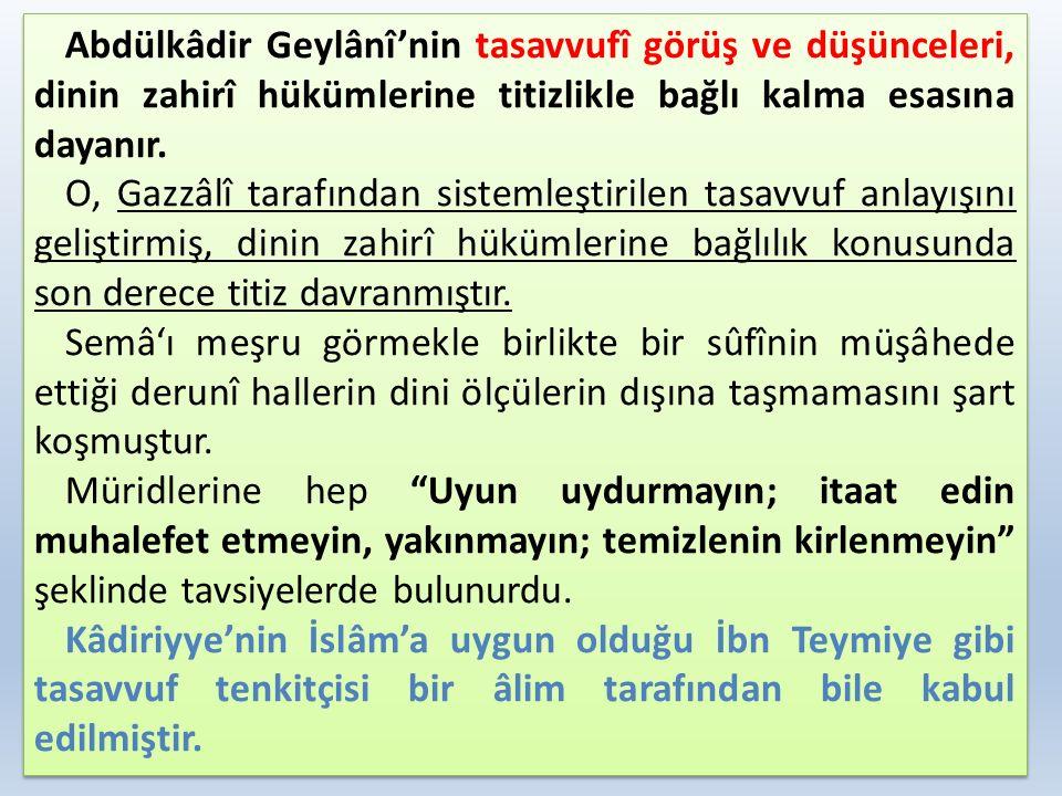 Abdülkâdir Geylânî'nin tasavvufî görüş ve düşünceleri, dinin zahirî hükümlerine titizlikle bağlı kalma esasına dayanır. O, Gazzâlî tarafından sistemle