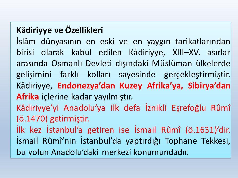 Kâdiriyye ve Özellikleri İslâm dünyasının en eski ve en yaygın tarikatlarından birisi olarak kabul edilen Kâdiriyye, XIII–XV. asırlar arasında Osmanlı