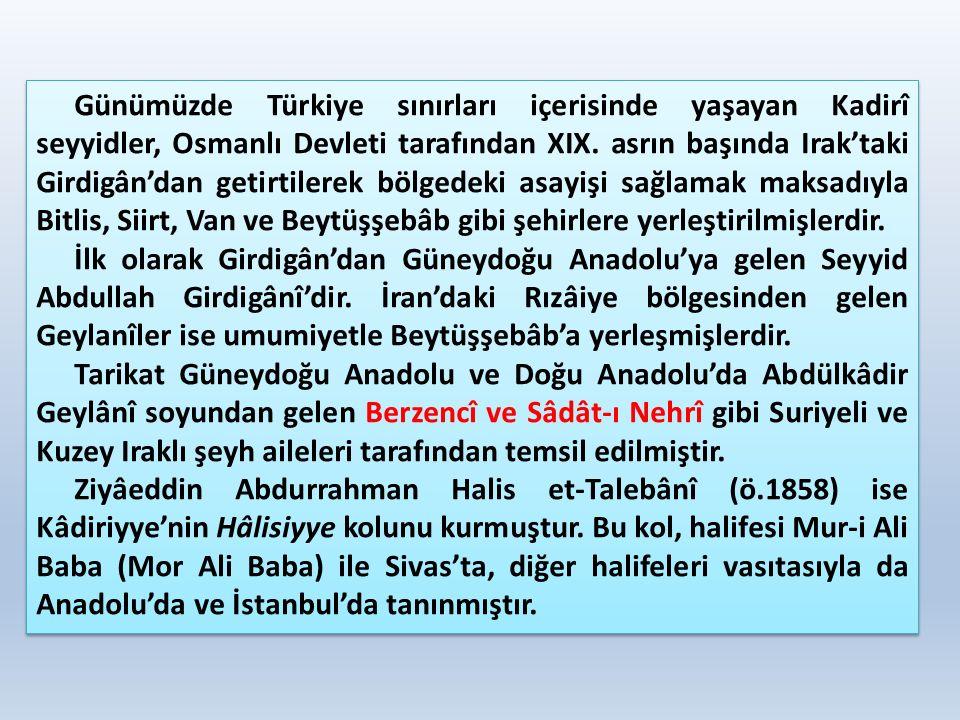 Günümüzde Türkiye sınırları içerisinde yaşayan Kadirî seyyidler, Osmanlı Devleti tarafından XIX. asrın başında Irak'taki Girdigân'dan getirtilerek böl
