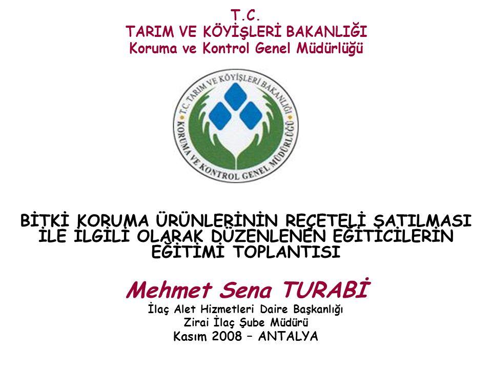 BİTKİ KORUMA ÜRÜNLERİNİN REÇETELİ SATILMASI İLE İLGİLİ OLARAK DÜZENLENEN EĞİTİCİLERİN EĞİTİMİ TOPLANTISI Mehmet Sena TURABİ İlaç Alet Hizmetleri Daire Başkanlığı Zirai İlaç Şube Müdürü Kasım 2008 – ANTALYA T.C.