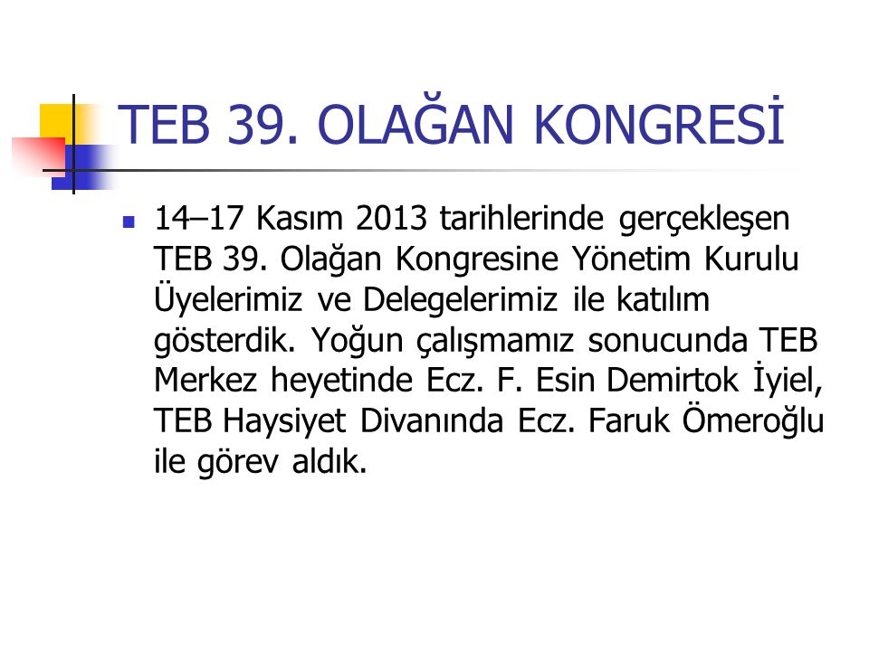 TEB 39. OLAĞAN KONGRESİ 14–17 Kasım 2013 tarihlerinde gerçekleşen TEB 39. Olağan Kongresine Yönetim Kurulu Üyelerimiz ve Delegelerimiz ile katılım gös
