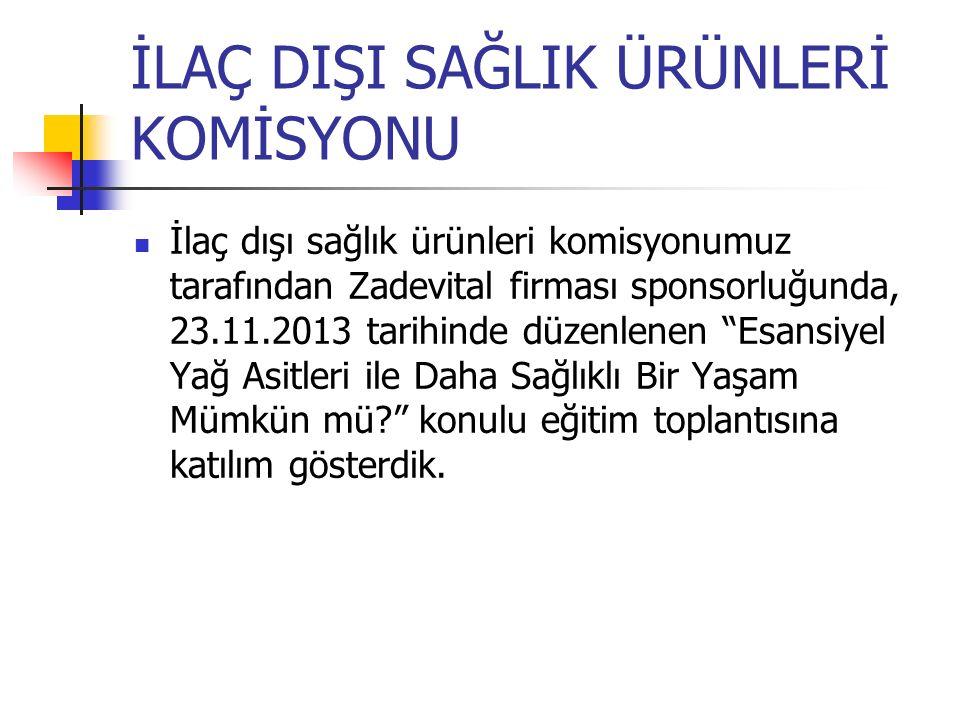 İLAÇ DIŞI SAĞLIK ÜRÜNLERİ KOMİSYONU İlaç dışı sağlık ürünleri komisyonumuz tarafından Zadevital firması sponsorluğunda, 23.11.2013 tarihinde düzenlene