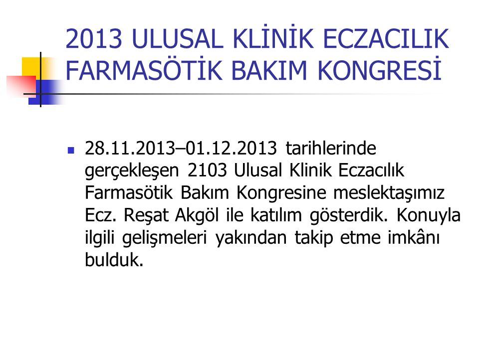 2013 ULUSAL KLİNİK ECZACILIK FARMASÖTİK BAKIM KONGRESİ 28.11.2013–01.12.2013 tarihlerinde gerçekleşen 2103 Ulusal Klinik Eczacılık Farmasötik Bakım Ko