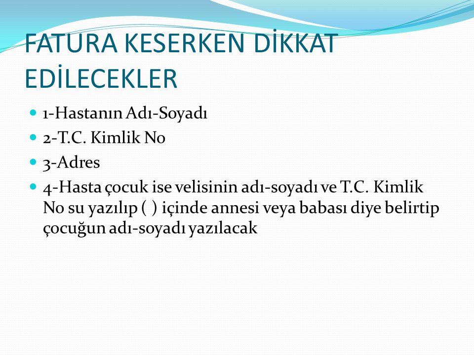 FATURA KESERKEN DİKKAT EDİLECEKLER 1-Hastanın Adı-Soyadı 2-T.C.