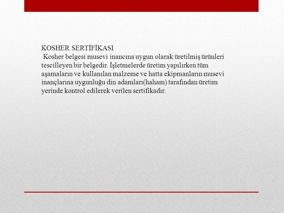 KOSHER SERTİFİKASI Kosher belgesi musevi inancına uygun olarak üretilmiş ürünleri tescilleyen bir belgedir.