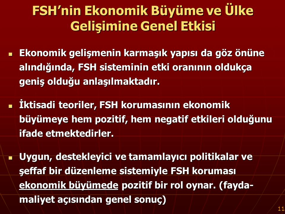 11 FSH'nin Ekonomik Büyüme ve Ülke Gelişimine Genel Etkisi Ekonomik gelişmenin karmaşık yapısı da göz önüne alındığında, FSH sisteminin etki oranının oldukça geniş olduğu anlaşılmaktadır.
