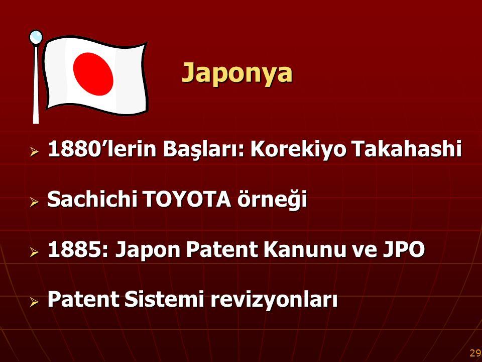 29 Japonya  1880'lerin Başları: Korekiyo Takahashi  Sachichi TOYOTA örneği  1885: Japon Patent Kanunu ve JPO  Patent Sistemi revizyonları