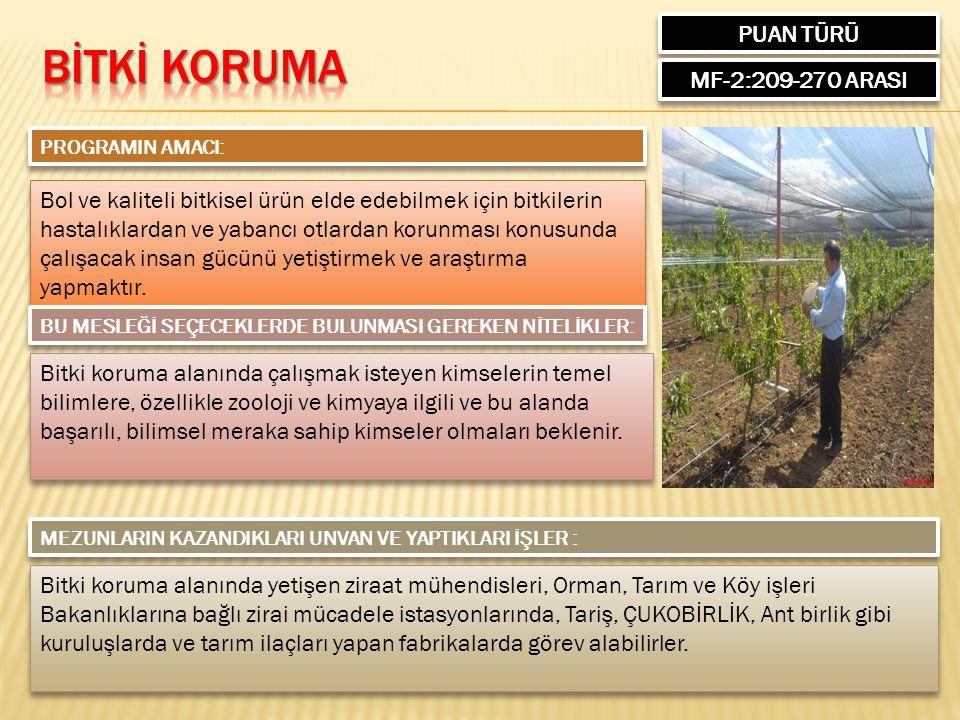 PUAN TÜRÜ MF-2:209-270 ARASI PROGRAMIN AMACI: Bol ve kaliteli bitkisel ürün elde edebilmek için bitkilerin hastalıklardan ve yabancı otlardan korunmas