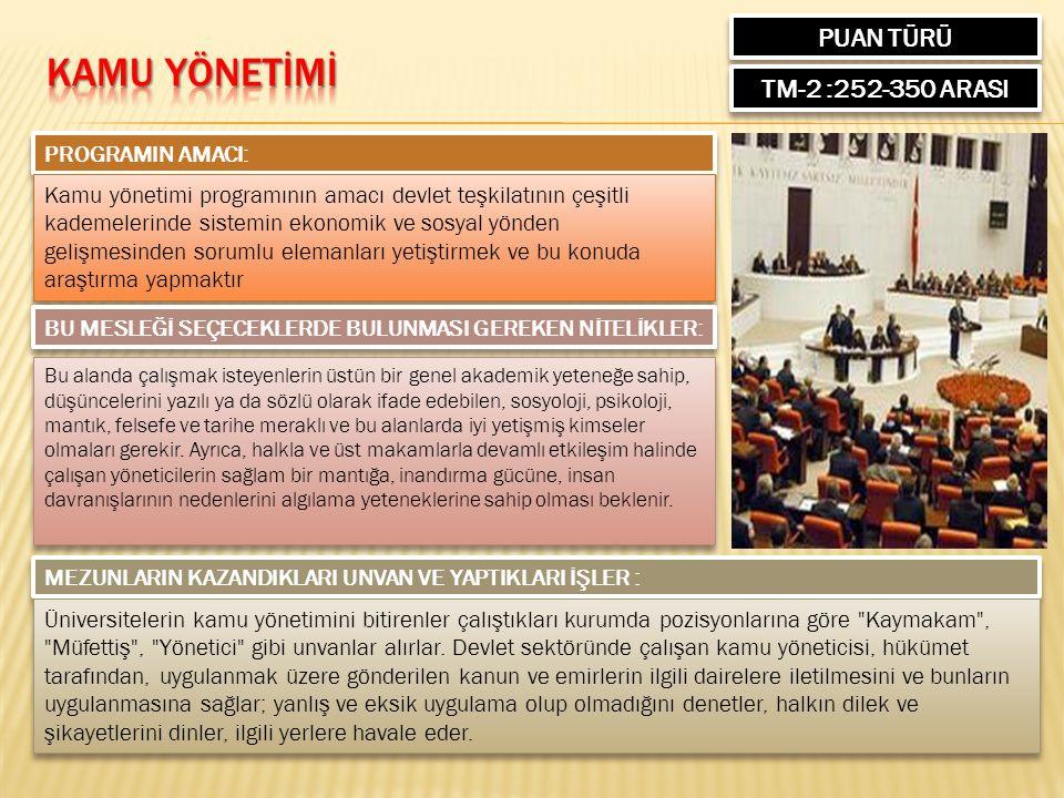 PUAN TÜRÜ TM-2 :252-350 ARASI PROGRAMIN AMACI: Kamu yönetimi programının amacı devlet teşkilatının çeşitli kademelerinde sistemin ekonomik ve sosyal y
