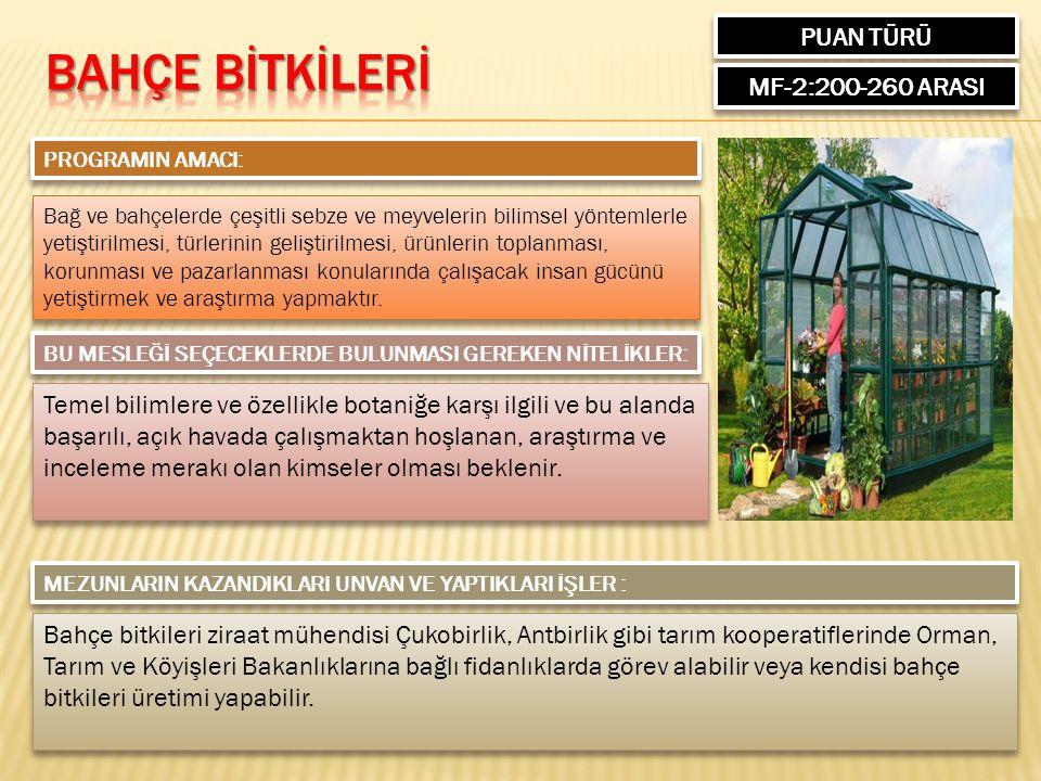 PUAN TÜRÜ MF-2:200-260 ARASI PROGRAMIN AMACI: Bağ ve bahçelerde çeşitli sebze ve meyvelerin bilimsel yöntemlerle yetiştirilmesi, türlerinin geliştiril