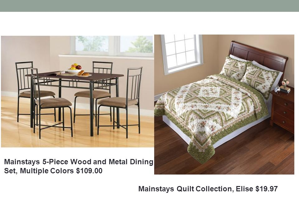 Mainstays 5-Piece Wood and Metal Dining Set, Multiple Colors $109.00 Mainstays Quilt Collection, Elise $19.97