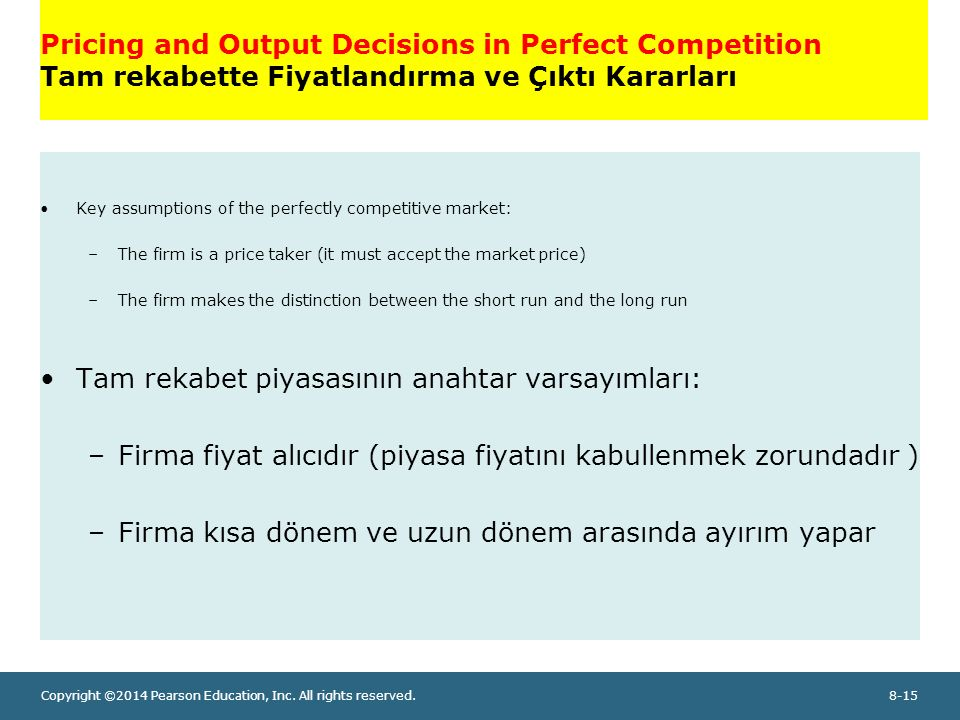 Copyright ©2014 Pearson Education, Inc. All rights reserved.8-15 Pricing and Output Decisions in Perfect Competition Tam rekabette Fiyatlandırma ve Çı