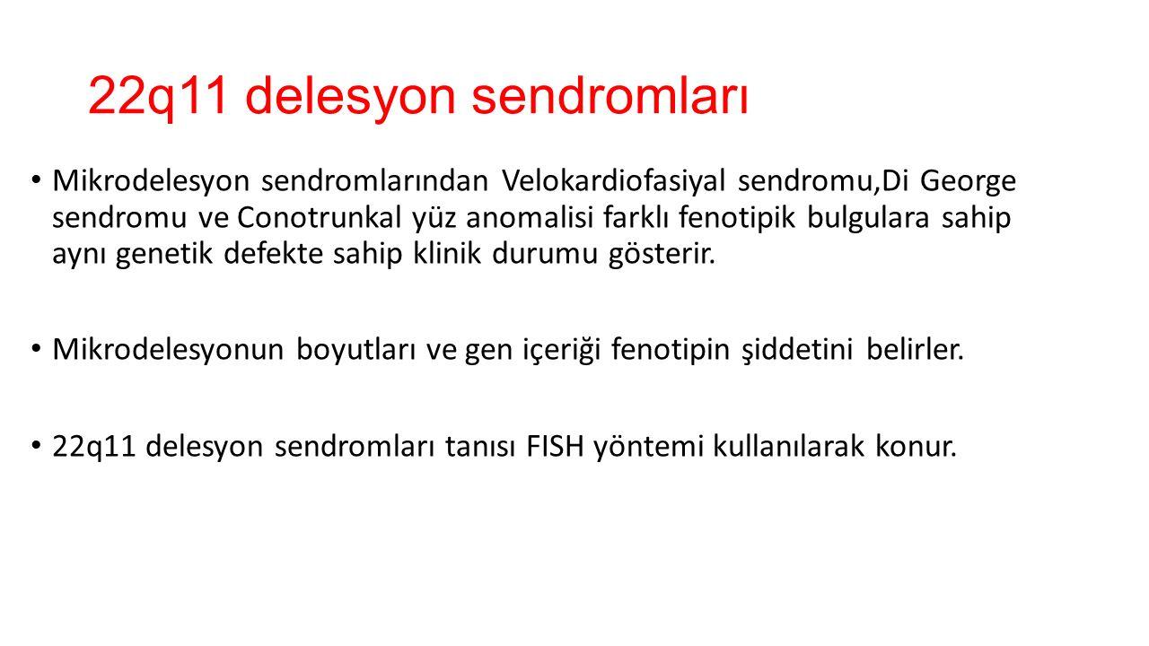 22q11 delesyon sendromları Mikrodelesyon sendromlarından Velokardiofasiyal sendromu,Di George sendromu ve Conotrunkal yüz anomalisi farklı fenotipik b