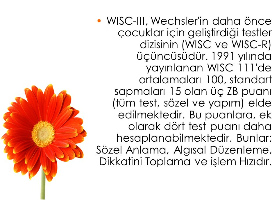 WISC-III, Wechsler in daha önce çocuklar için geliştirdiği testler dizisinin (WISC ve WISC-R) üçüncüsüdür.