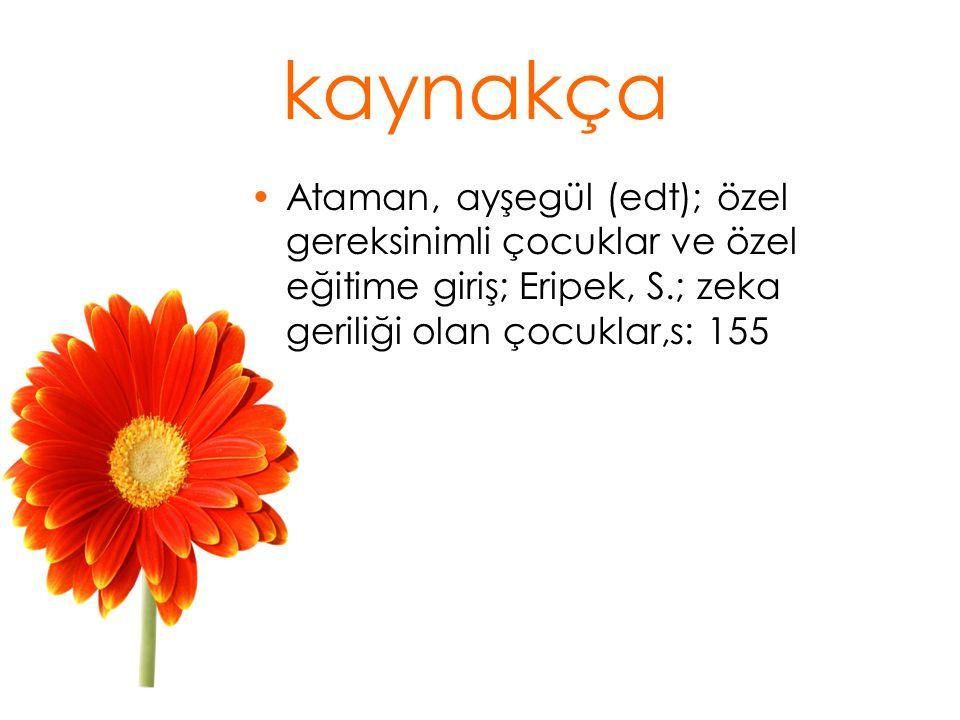 kaynakça Ataman, ayşegül (edt); özel gereksinimli çocuklar ve özel eğitime giriş; Eripek, S.; zeka geriliği olan çocuklar,s: 155