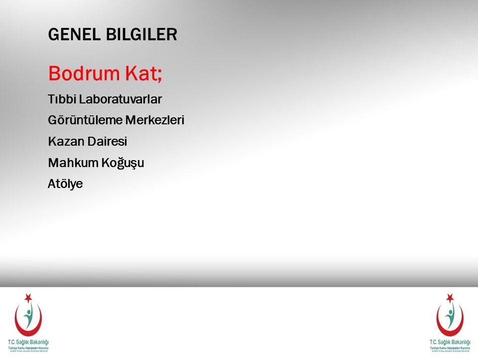GENEL BILGILER Bodrum Kat; Tıbbi Laboratuvarlar Görüntüleme Merkezleri Kazan Dairesi Mahkum Koğuşu Atölye