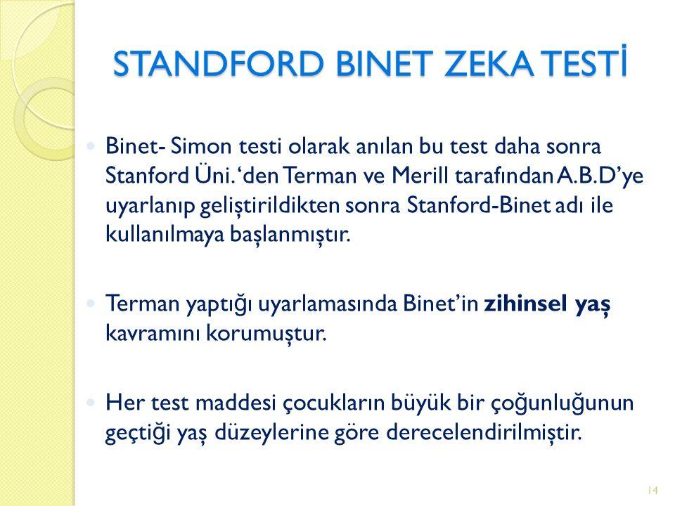 STANDFORD BINET ZEKA TEST İ Binet- Simon testi olarak anılan bu test daha sonra Stanford Üni.