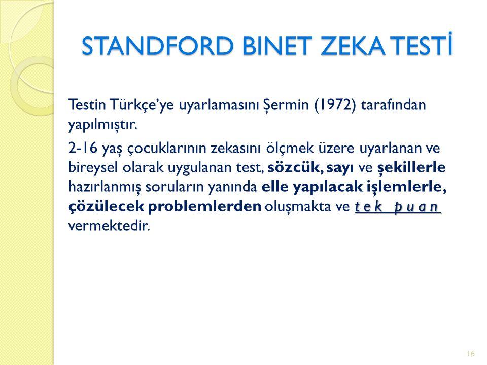 STANDFORD BINET ZEKA TEST İ Testin Türkçe'ye uyarlamasını Şermin (1972) tarafından yapılmıştır.