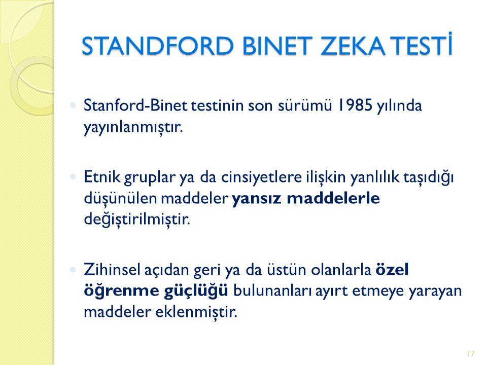 STANDFORD BINET ZEKA TEST İ Stanford-Binet testinin son sürümü 1985 yılında yayınlanmıştır.