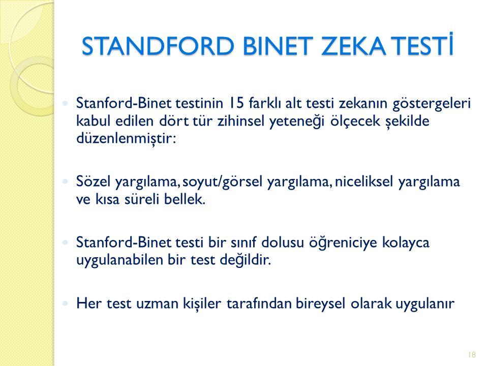 STANDFORD BINET ZEKA TEST İ Stanford-Binet testinin 15 farklı alt testi zekanın göstergeleri kabul edilen dört tür zihinsel yetene ğ i ölçecek şekilde düzenlenmiştir: Sözel yargılama, soyut/görsel yargılama, niceliksel yargılama ve kısa süreli bellek.
