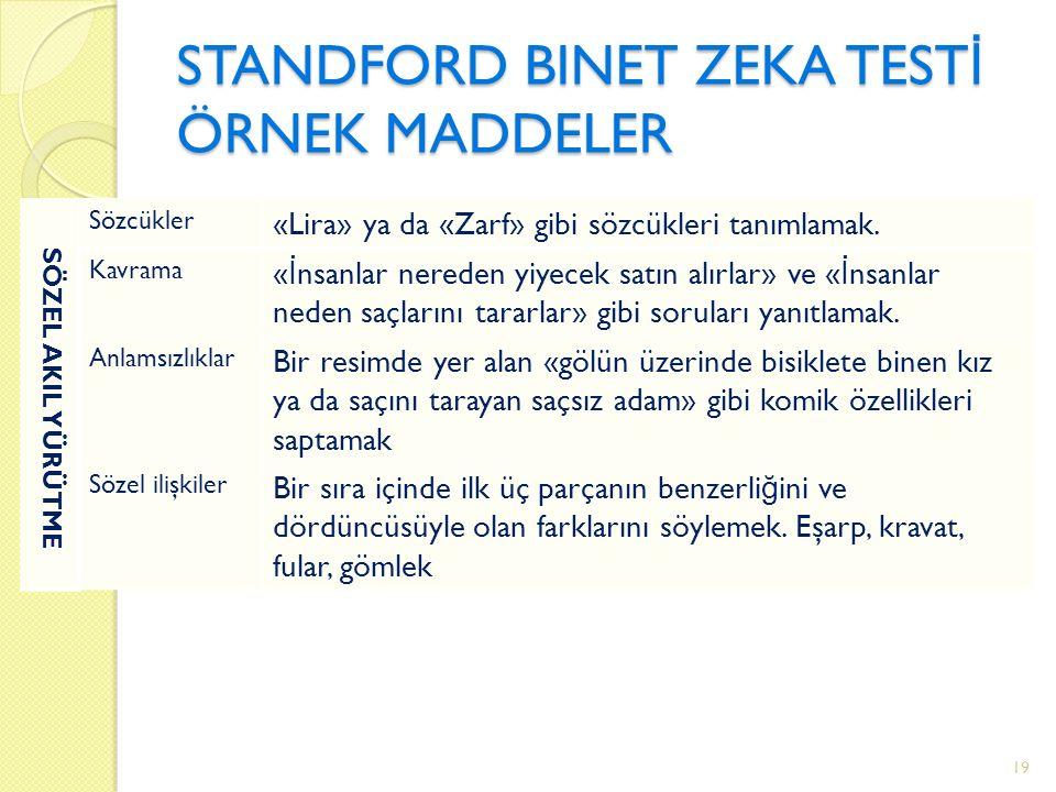 STANDFORD BINET ZEKA TEST İ ÖRNEK MADDELER SÖZEL AKIL YÜRÜTME Sözcükler «Lira» ya da «Zarf» gibi sözcükleri tanımlamak.