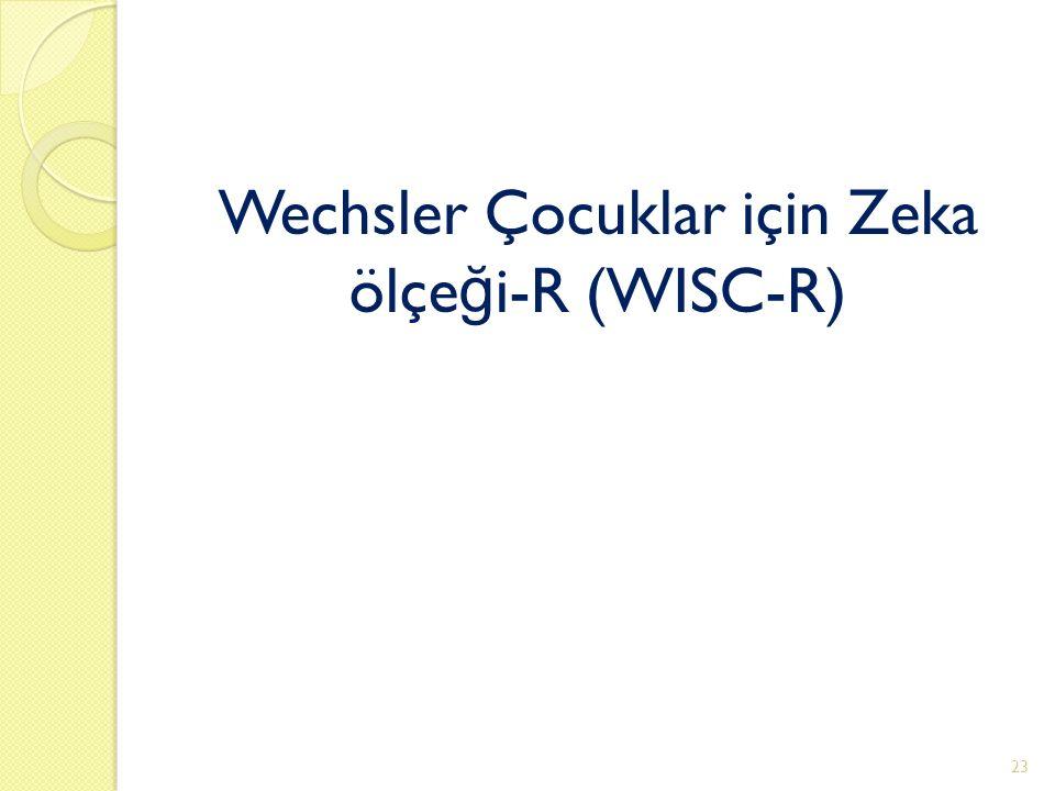Wechsler Çocuklar için Zeka ölçe ğ i-R (WISC-R) 23